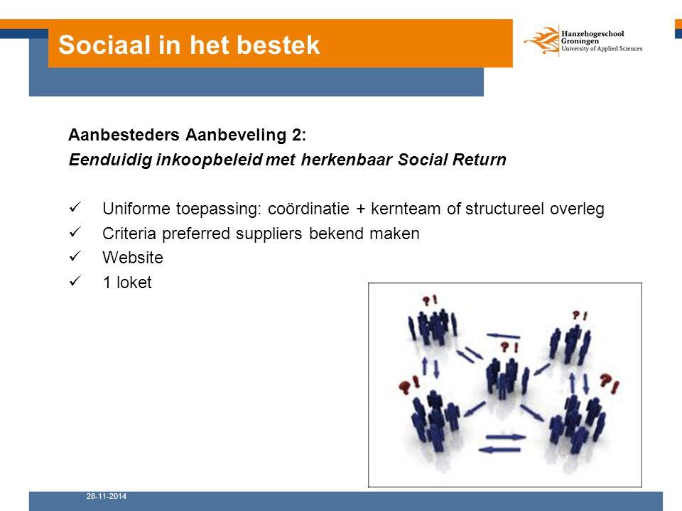 Sociaal in het bestek Aanbesteders Aanbeveling 2: Eenduidig inkoopbeleid met herkenbaar Social Return Uniforme toepassing: coördinatie + kernteam of s