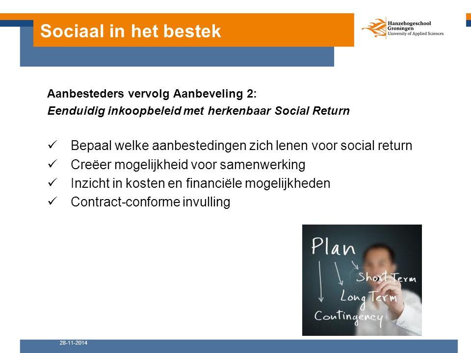 Sociaal in het bestek Aanbesteders vervolg Aanbeveling 2: Eenduidig inkoopbeleid met herkenbaar Social Return Bepaal welke aanbestedingen zich lenen v