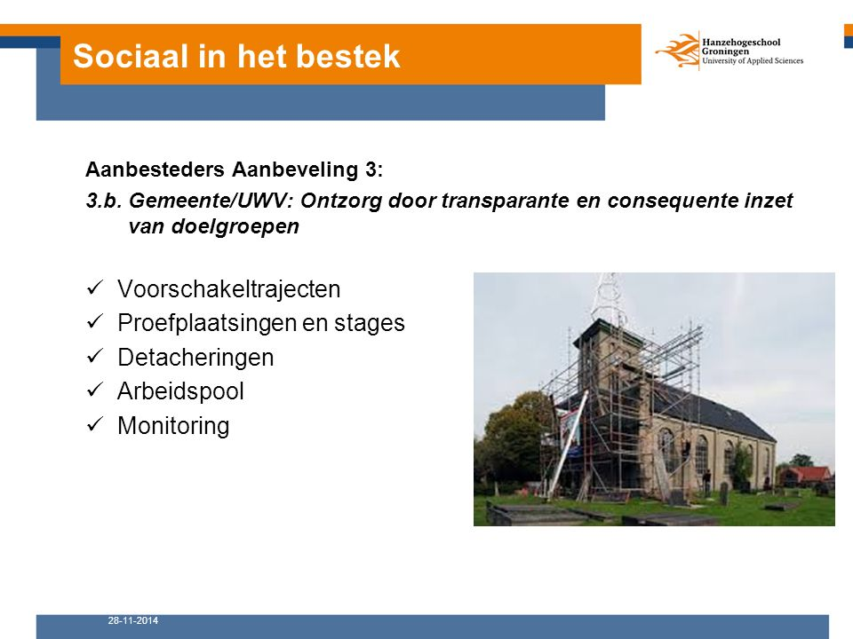 Sociaal in het bestek Aanbesteders Aanbeveling 3: 3.b. Gemeente/UWV: Ontzorg door transparante en consequente inzet van doelgroepen Voorschakeltraject
