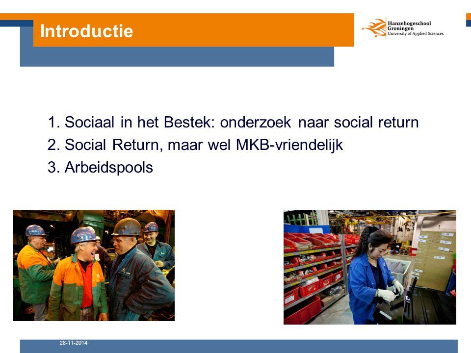 Introductie 1. Sociaal in het Bestek: onderzoek naar social return 2. Social Return, maar wel MKB-vriendelijk 3. Arbeidspools 28-11-2014