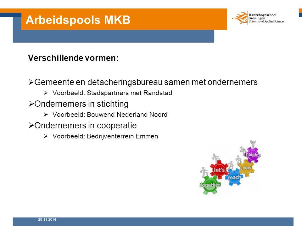 Arbeidspools MKB 28-11-2014 Verschillende vormen:  Gemeente en detacheringsbureau samen met ondernemers  Voorbeeld: Stadspartners met Randstad  Ond