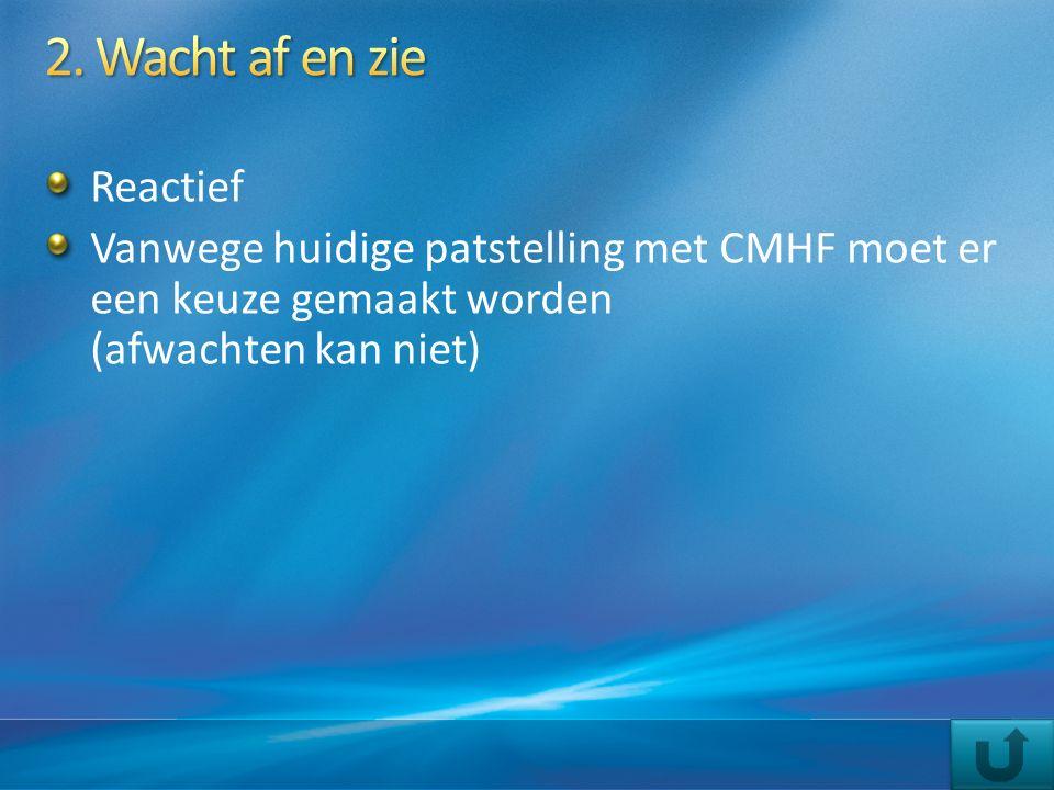 Reactief Vanwege huidige patstelling met CMHF moet er een keuze gemaakt worden (afwachten kan niet)