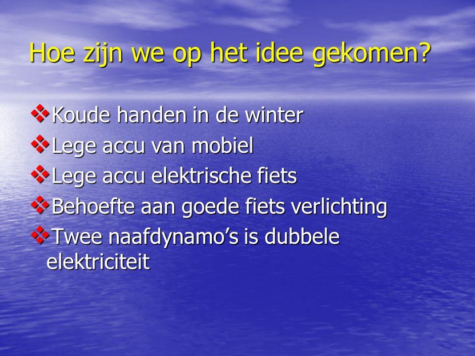 Hoe zijn we op het idee gekomen?  Koude handen in de winter  Lege accu van mobiel  Lege accu elektrische fiets  Behoefte aan goede fiets verlichti