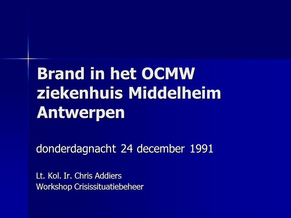 Brand in het OCMW ziekenhuis Middelheim Antwerpen donderdagnacht 24 december 1991 Lt. Kol. Ir. Chris Addiers Workshop Crisissituatiebeheer