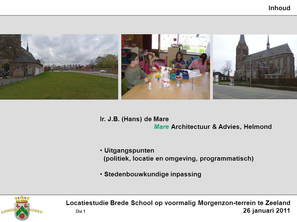 Stedenbouwkundig inpassingmodel, voorstel Locatiestudie Brede School op voormalig Morgenzon-terrein te Zeeland Dia 8/12 26 januari 2011