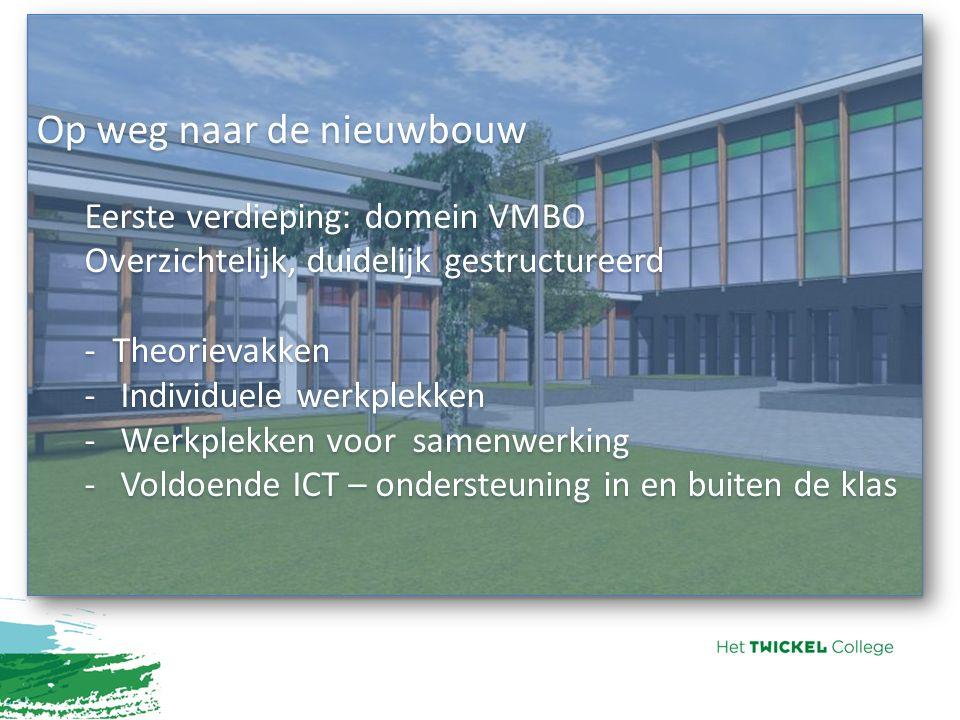 Op weg naar de nieuwbouw Eerste verdieping: domein VMBO Overzichtelijk, duidelijk gestructureerd - Theorievakken -Individuele werkplekken -Werkplekken