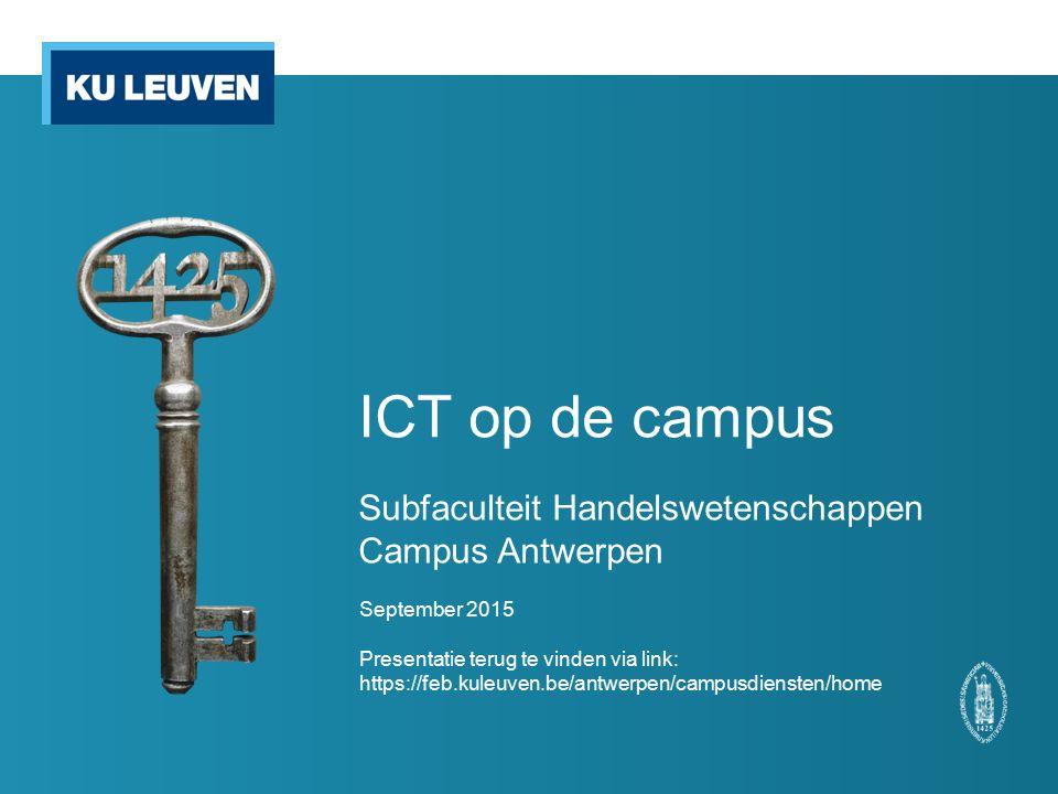ICT op de campus Subfaculteit Handelswetenschappen Campus Antwerpen September 2015 Presentatie terug te vinden via link: https://feb.kuleuven.be/antwerpen/campusdiensten/home