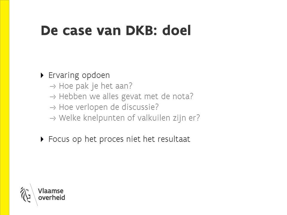 De case van DKB: doel Ervaring opdoen Hoe pak je het aan.