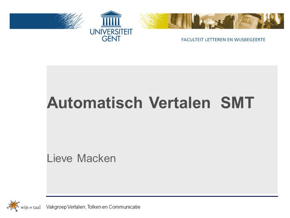 Automatisch Vertalen SMT Lieve Macken Vakgroep Vertalen, Tolken en Communicatie