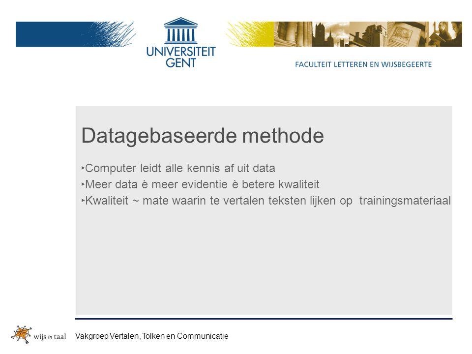 Datagebaseerde methode ‣ Computer leidt alle kennis af uit data ‣ Meer data è meer evidentie è betere kwaliteit ‣ Kwaliteit ~ mate waarin te vertalen