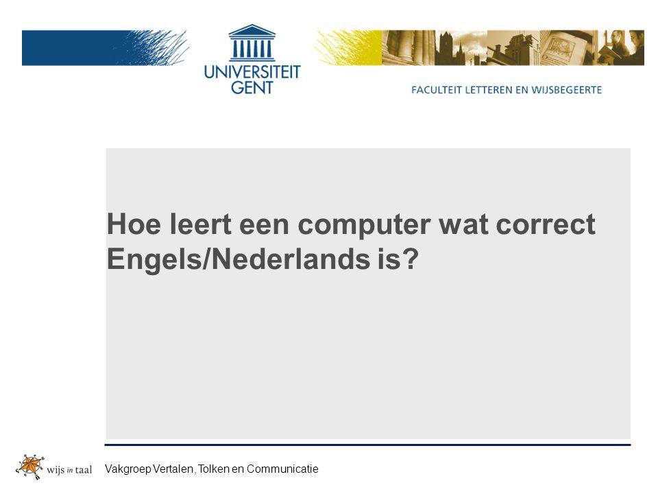 Hoe leert een computer wat correct Engels/Nederlands is? Vakgroep Vertalen, Tolken en Communicatie