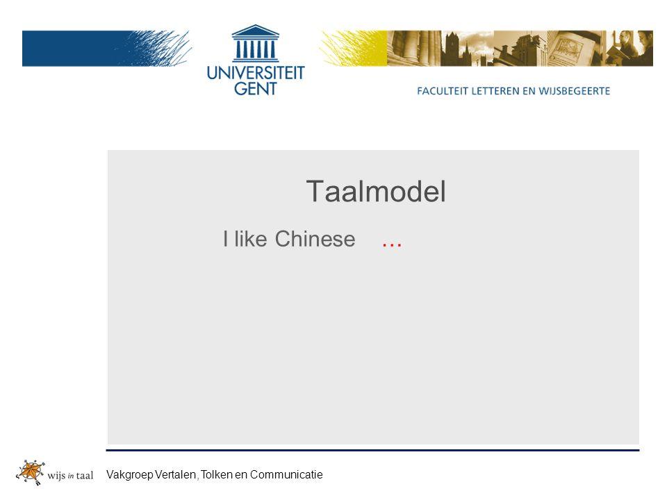 Taalmodel I like Chinese… Vakgroep Vertalen, Tolken en Communicatie