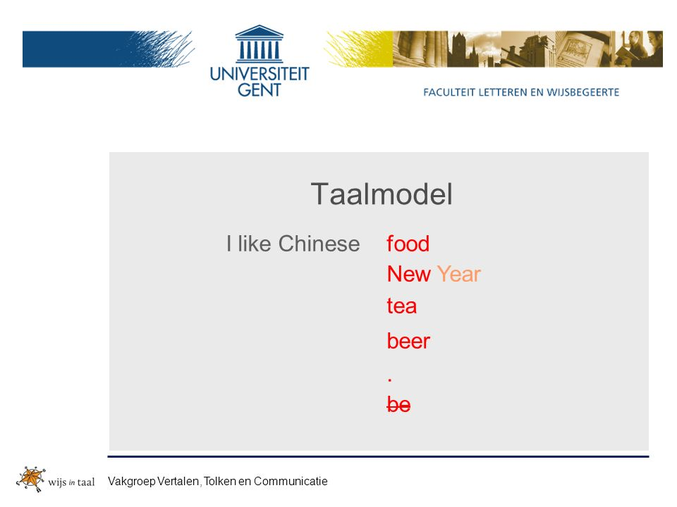 Taalmodel I like Chinesefood New Year tea beer. be Vakgroep Vertalen, Tolken en Communicatie