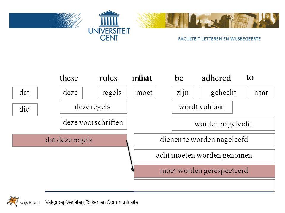 thatthat rulesmustmustbeadhered to dat dat deze regels die deze deze regels regelsmoetzijn wordt voldaan gehechtnaar worden nageleefd thesethese deze