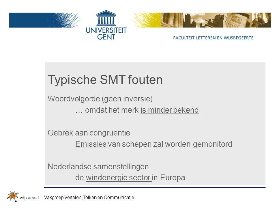Typische SMT fouten Woordvolgorde (geen inversie) … omdat het merk is minder bekend Gebrek aan congruentie Emissies van schepen zal worden gemonitord Nederlandse samenstellingen de windenergie sector in Europa Vakgroep Vertalen, Tolken en Communicatie