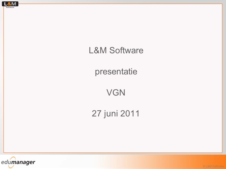 L&M Software presentatie VGN 27 juni 2011 © L&M Software
