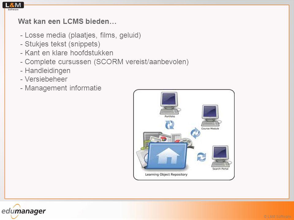© L&M Software Wat kan een LCMS bieden… - Losse media (plaatjes, films, geluid) - Stukjes tekst (snippets) - Kant en klare hoofdstukken - Complete cur