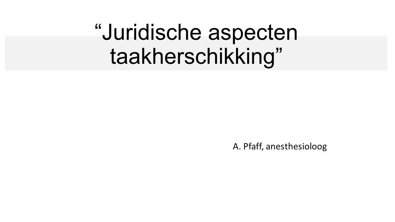 """""""Juridische aspecten taakherschikking"""" A. Pfaff, anesthesioloog"""