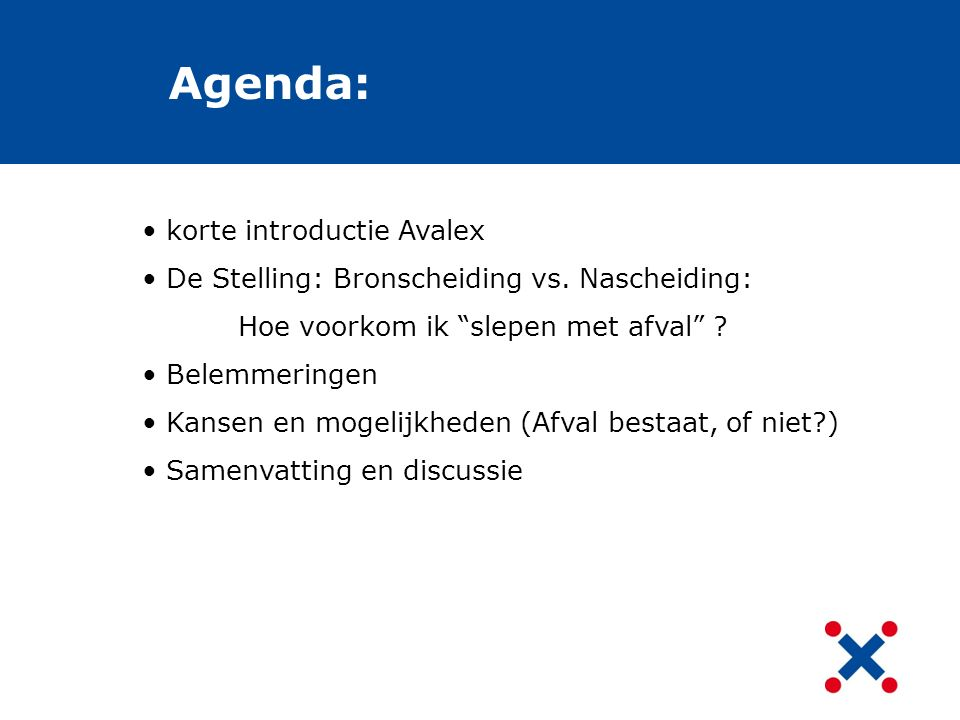 """Agenda: korte introductie Avalex De Stelling: Bronscheiding vs. Nascheiding: Hoe voorkom ik """"slepen met afval"""" ? Belemmeringen Kansen en mogelijkheden"""