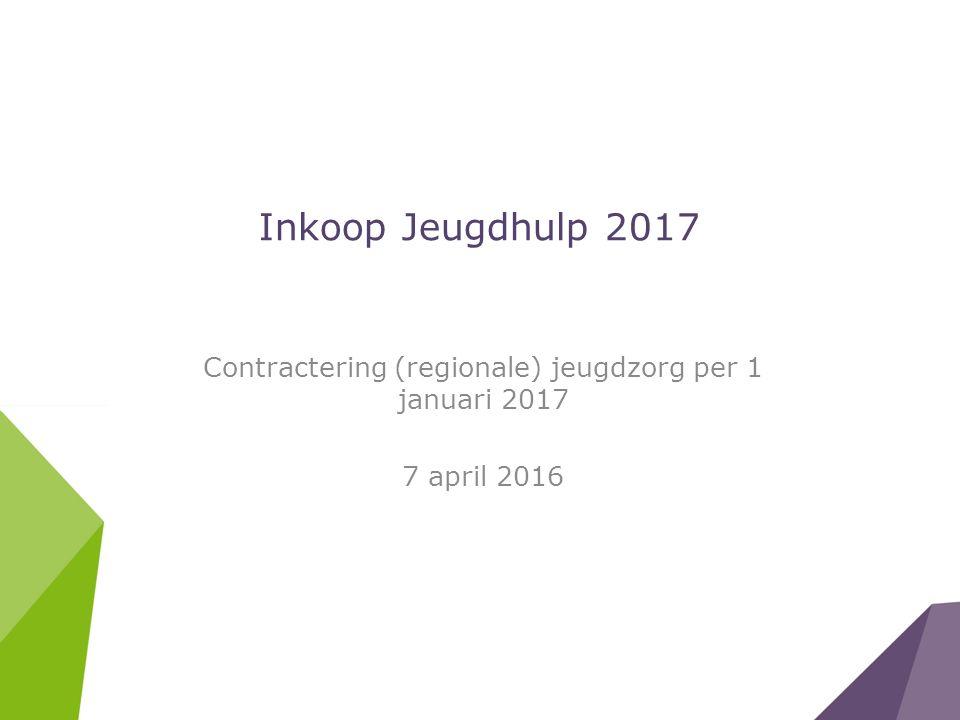 Inkoop Jeugdhulp 2017 Contractering (regionale) jeugdzorg per 1 januari 2017 7 april 2016
