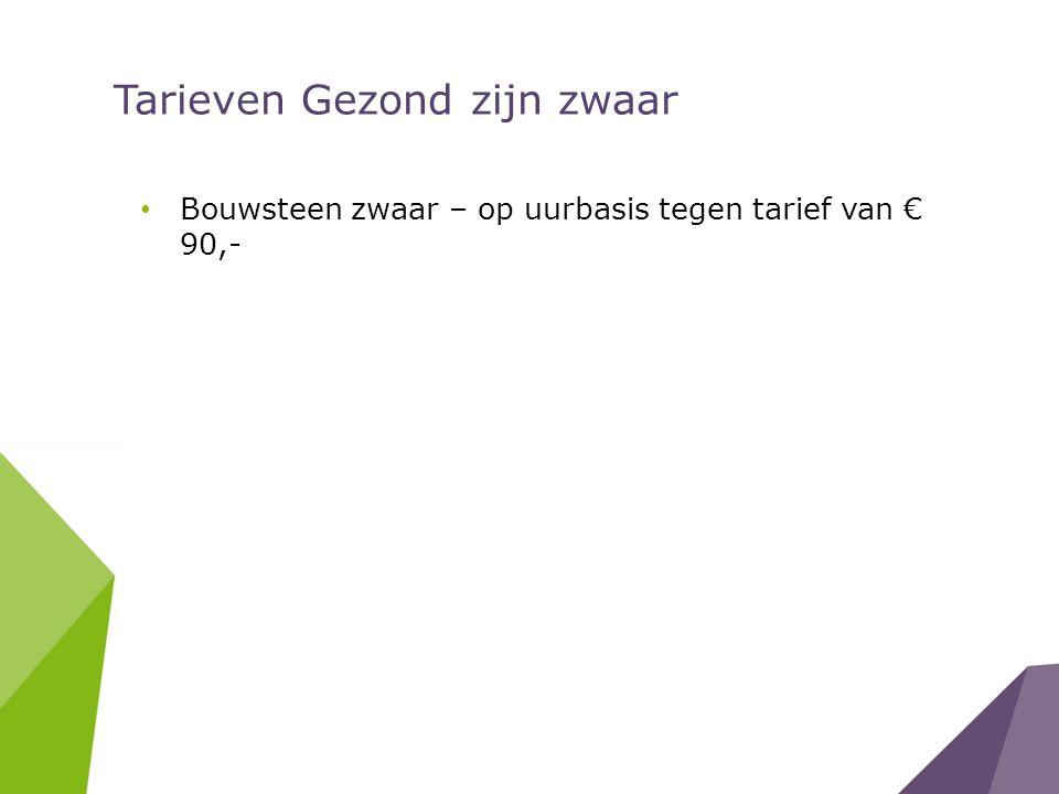 Tarieven Gezond zijn zwaar Bouwsteen zwaar – op uurbasis tegen tarief van € 90,-