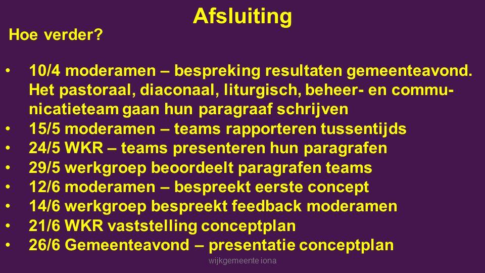 wijkgemeente iona Afsluiting Hoe verder. 10/4 moderamen – bespreking resultaten gemeenteavond.