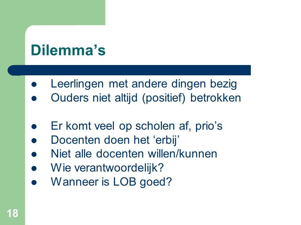 Dilemma's Leerlingen met andere dingen bezig Ouders niet altijd (positief) betrokken Er komt veel op scholen af, prio's Docenten doen het 'erbij' Niet