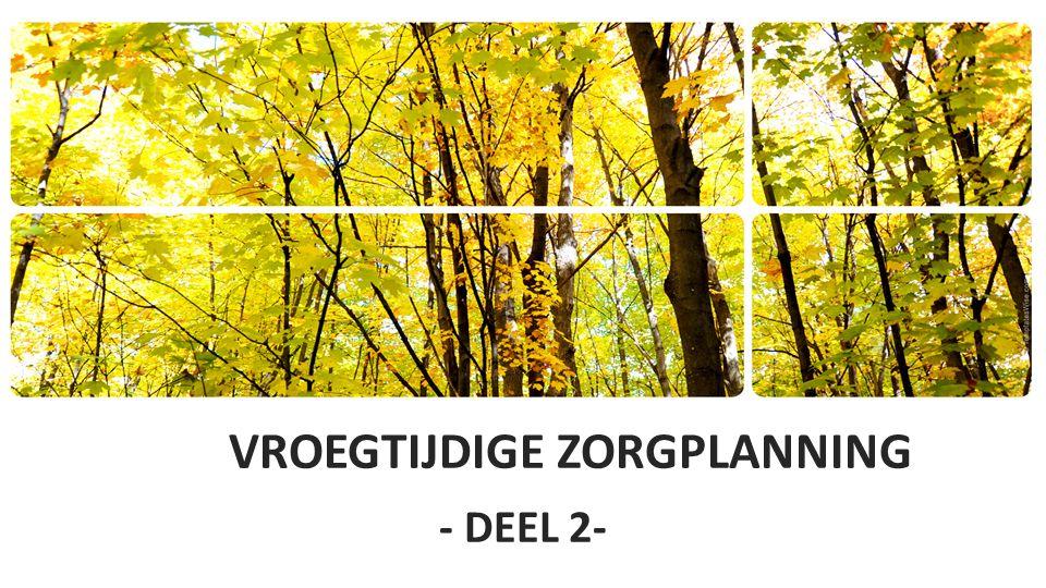 VROEGTIJDIGE ZORGPLANNING - DEEL 2-