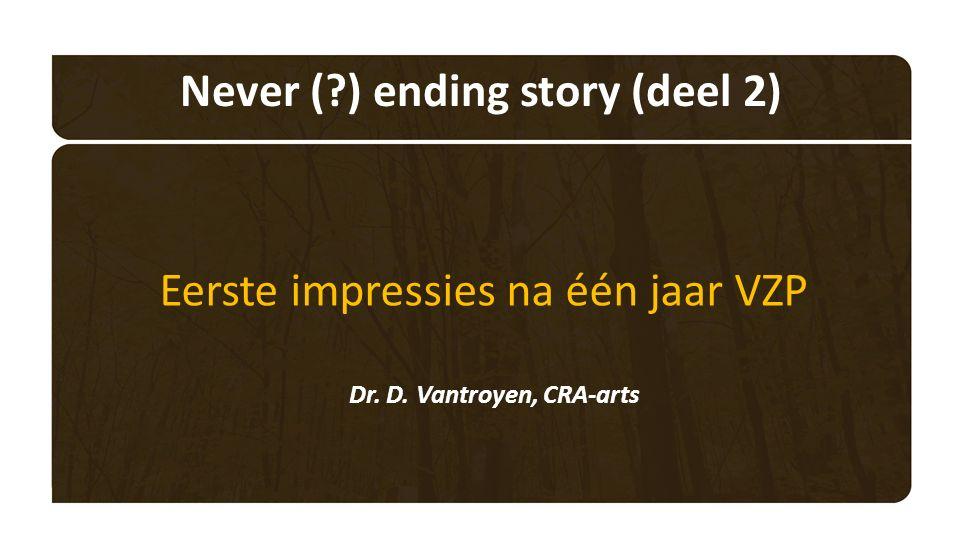 Never ( ) ending story (deel 2) Eerste impressies na één jaar VZP Dr. D. Vantroyen, CRA-arts