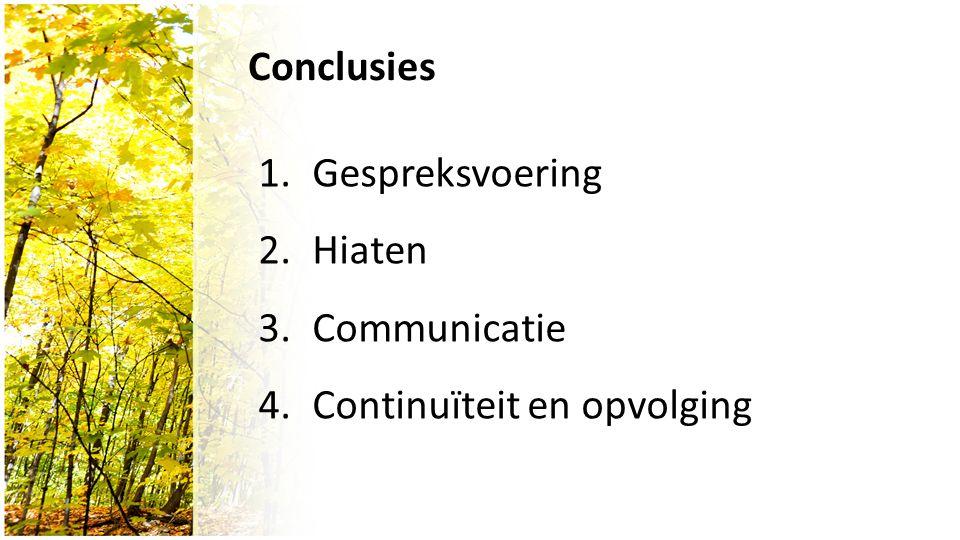 Conclusies 1.Gespreksvoering 2.Hiaten 3.Communicatie 4.Continuïteit en opvolging