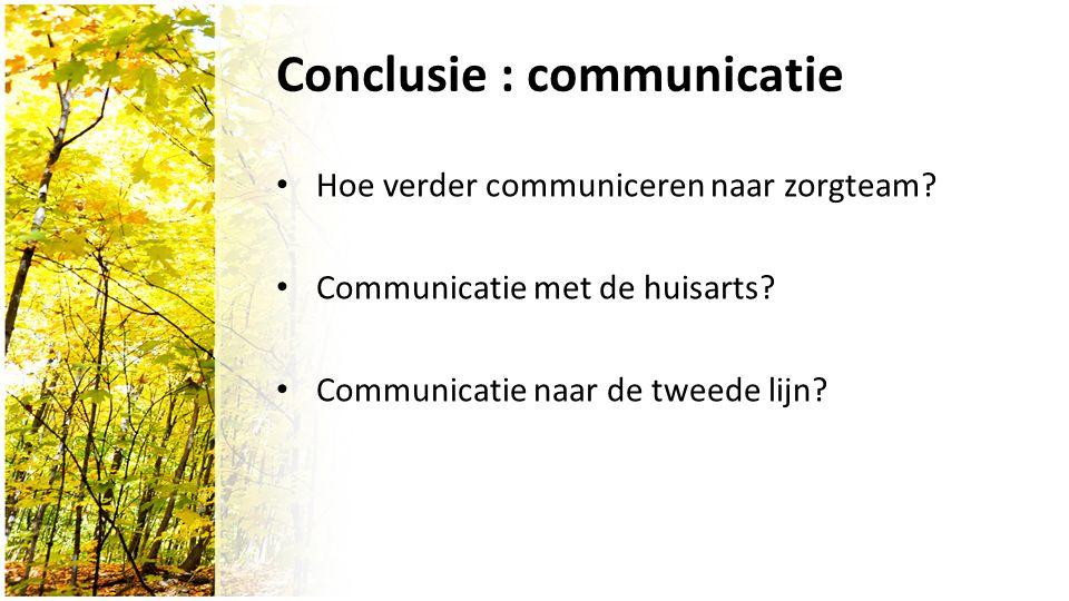 Conclusie : communicatie Hoe verder communiceren naar zorgteam.