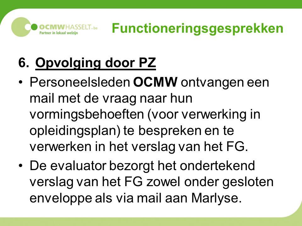 Functioneringsgesprekken 6.Opvolging door PZ Personeelsleden OCMW ontvangen een mail met de vraag naar hun vormingsbehoeften (voor verwerking in oplei