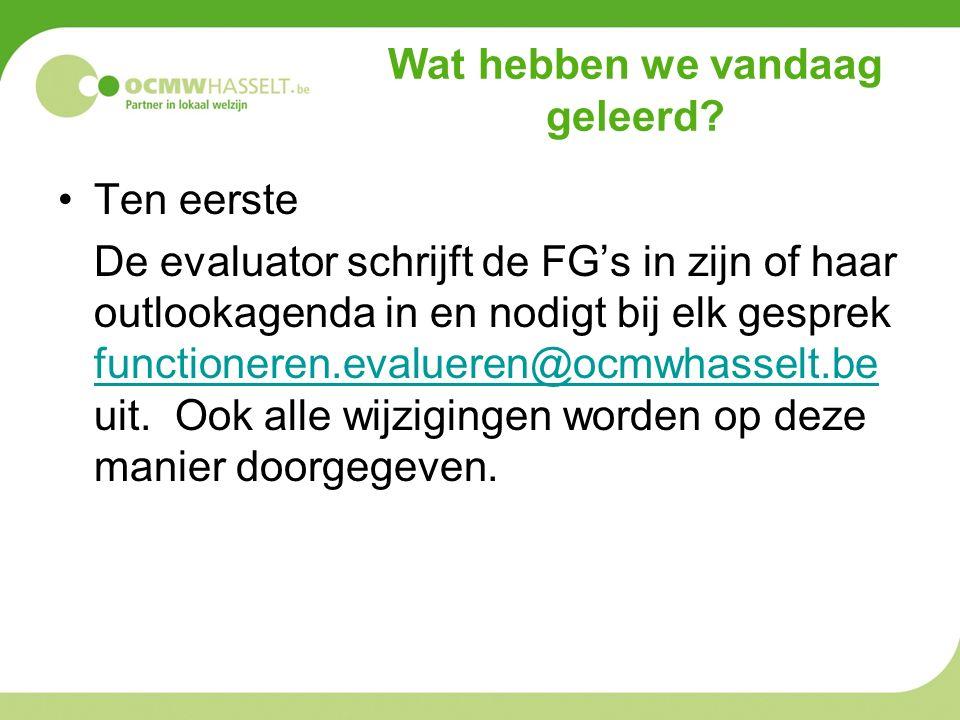 Wat hebben we vandaag geleerd? Ten eerste De evaluator schrijft de FG's in zijn of haar outlookagenda in en nodigt bij elk gesprek functioneren.evalue