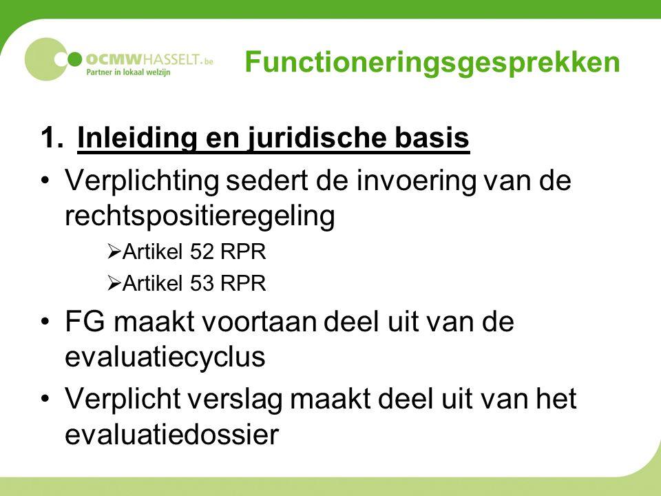 Functioneringsgesprekken 1.Inleiding en juridische basis Verplichting sedert de invoering van de rechtspositieregeling  Artikel 52 RPR  Artikel 53 R