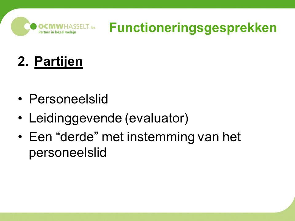 """Functioneringsgesprekken 2.Partijen Personeelslid Leidinggevende (evaluator) Een """"derde"""" met instemming van het personeelslid"""