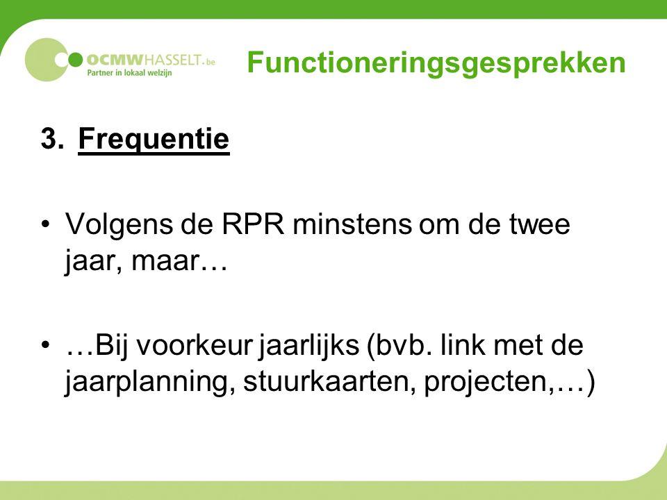 Functioneringsgesprekken 3.Frequentie Volgens de RPR minstens om de twee jaar, maar… …Bij voorkeur jaarlijks (bvb. link met de jaarplanning, stuurkaar
