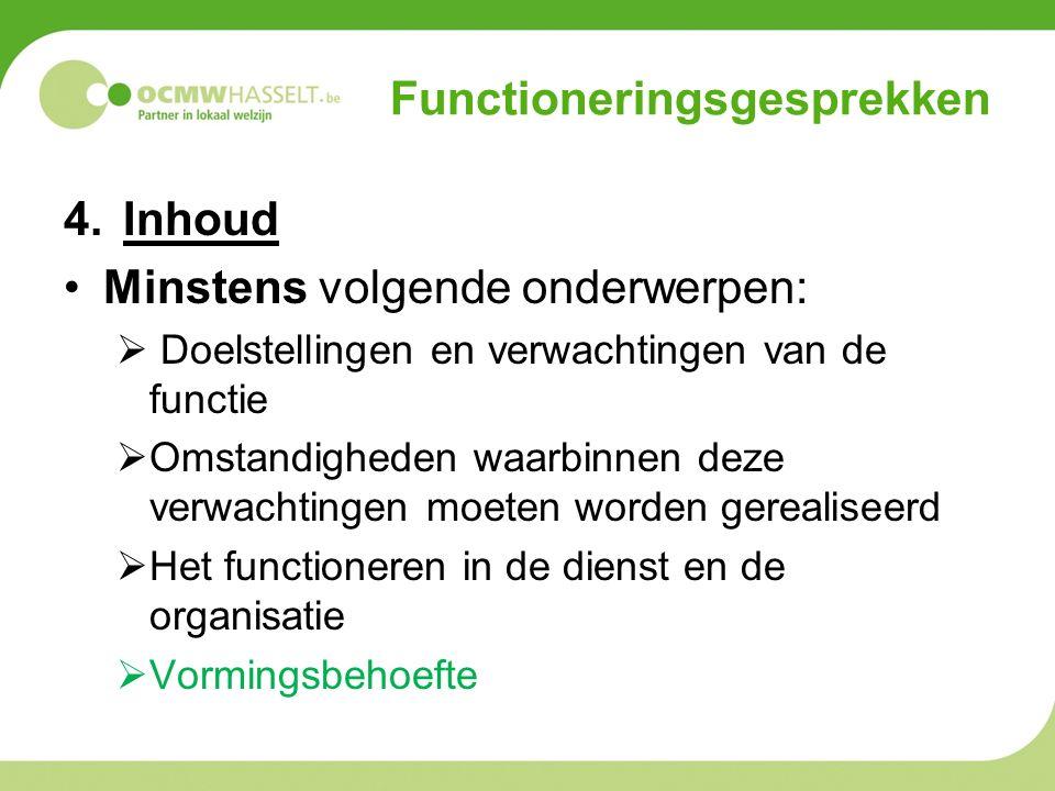Functioneringsgesprekken 4.Inhoud Ook andere onderwerpen zijn mogelijk (bvb.Werkorganisatie, communicatie, overlegmogelijkheden, arbeidsomstandigheden, werkomgeving,…)