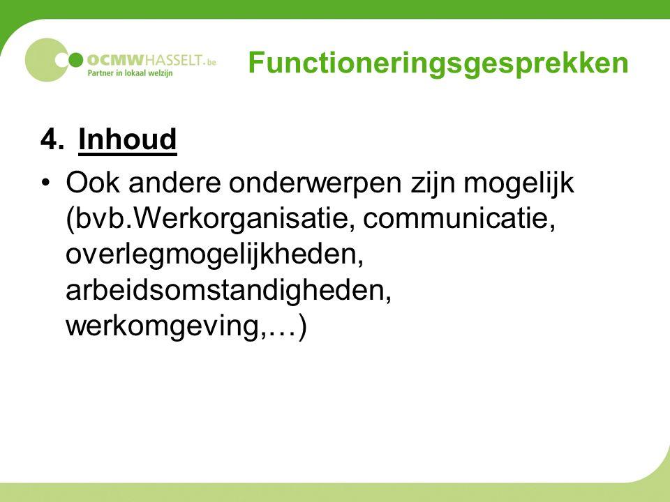Functioneringsgesprekken 4.Inhoud Ook andere onderwerpen zijn mogelijk (bvb.Werkorganisatie, communicatie, overlegmogelijkheden, arbeidsomstandigheden