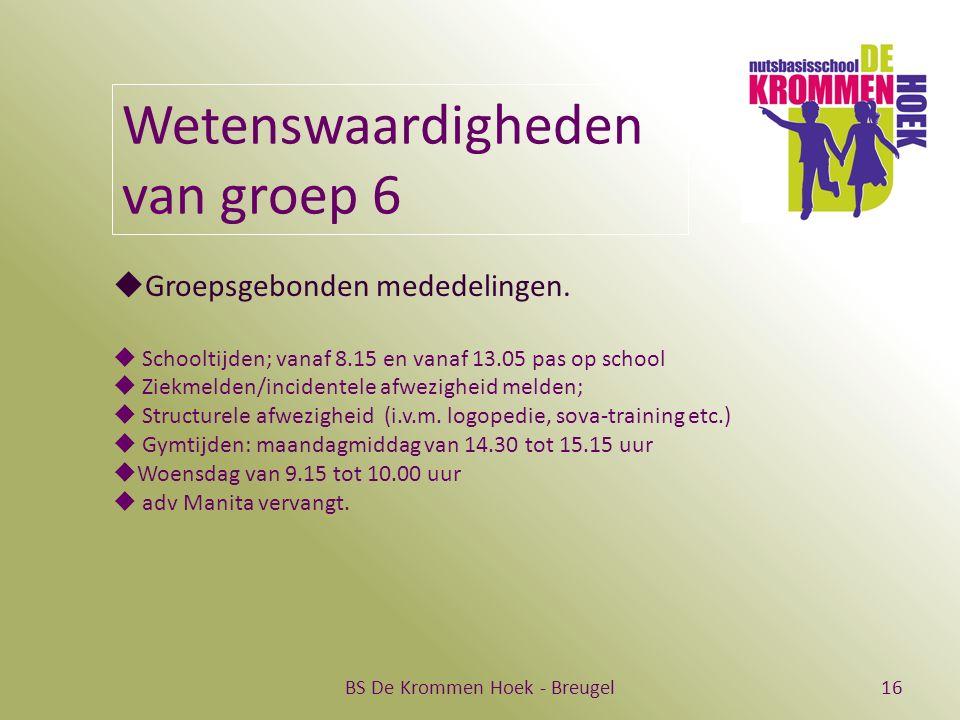 BS De Krommen Hoek - Breugel16 Wetenswaardigheden van groep 6  Groepsgebonden mededelingen.