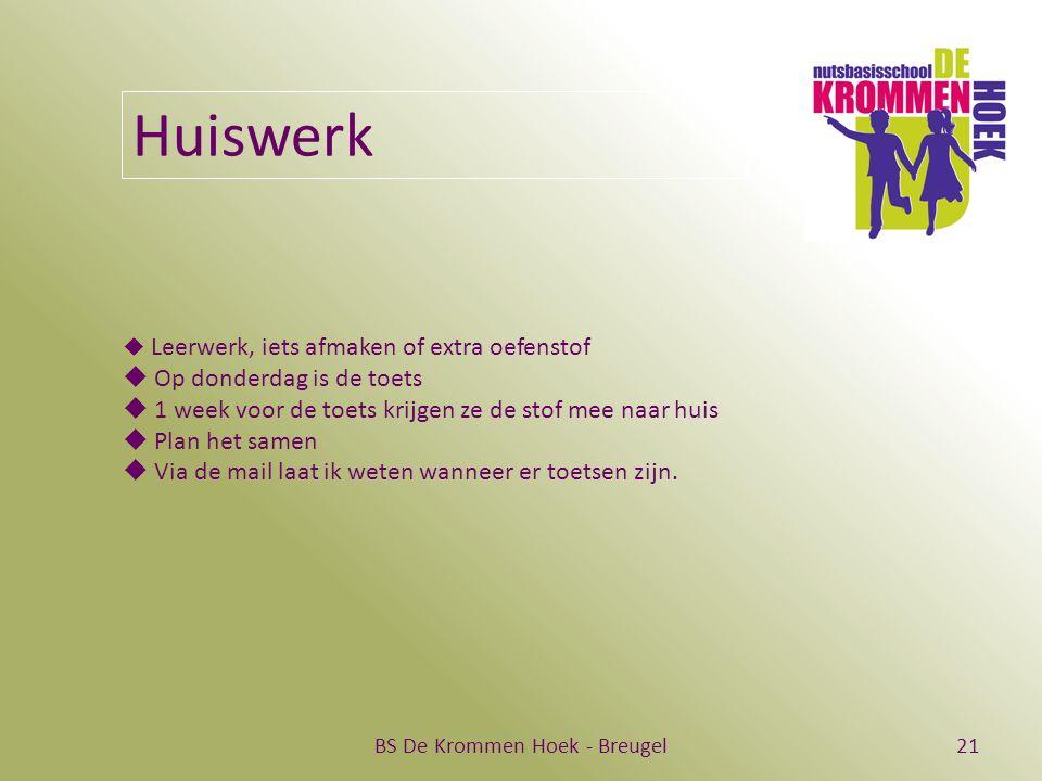 BS De Krommen Hoek - Breugel21 Huiswerk  Leerwerk, iets afmaken of extra oefenstof  Op donderdag is de toets  1 week voor de toets krijgen ze de stof mee naar huis  Plan het samen  Via de mail laat ik weten wanneer er toetsen zijn.