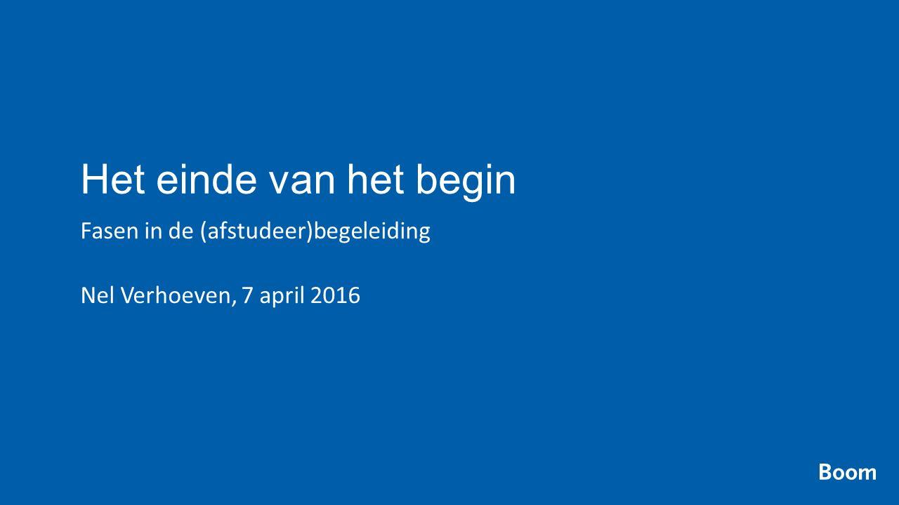 Het einde van het begin Fasen in de (afstudeer)begeleiding Nel Verhoeven, 7 april 2016