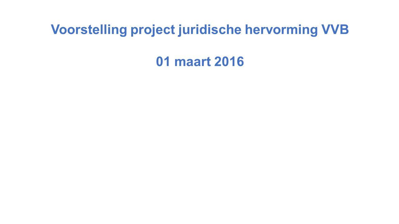 Voorstelling project juridische hervorming VVB 01 maart 2016
