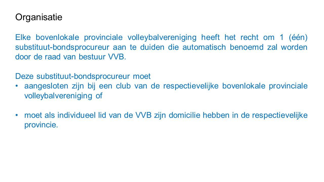 Organisatie Elke bovenlokale provinciale volleybalvereniging heeft het recht om 1 (één) substituut-bondsprocureur aan te duiden die automatisch benoemd zal worden door de raad van bestuur VVB.