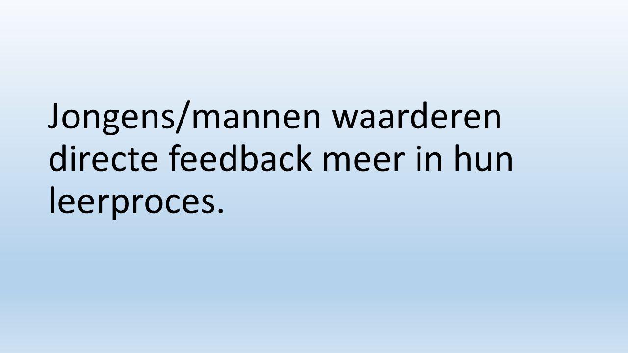 Jongens/mannen waarderen directe feedback meer in hun leerproces.