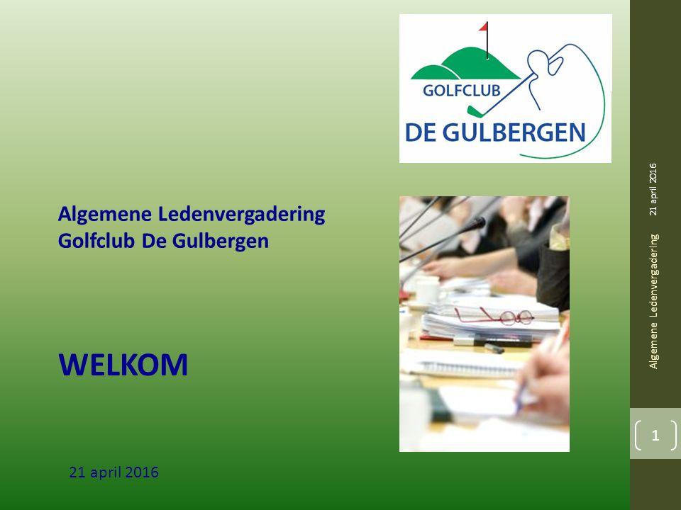 WELKOM 21 april 2016 Algemene Ledenvergadering 1 Golfclub De Gulbergen 21 april 2016