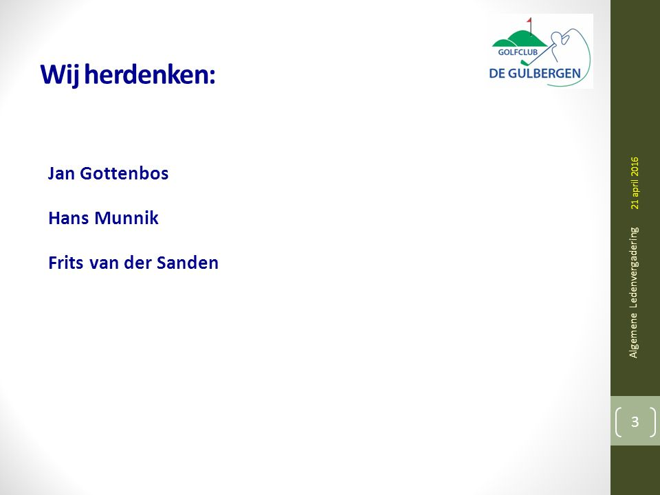 Wij herdenken: Jan Gottenbos Hans Munnik Frits van der Sanden Algemene Ledenvergadering 3 21 april 2016