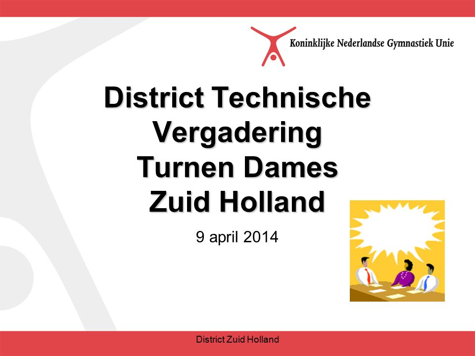 District Technische Vergadering Turnen Dames Zuid Holland 9 april 2014 District Zuid Holland