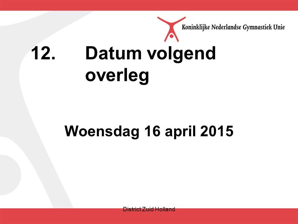 12.Datum volgend overleg Woensdag 16 april 2015 District Zuid Holland