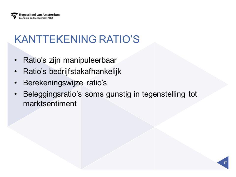 KANTTEKENING RATIO'S Ratio's zijn manipuleerbaar Ratio's bedrijfstakafhankelijk Berekeningswijze ratio's Beleggingsratio's soms gunstig in tegenstelling tot marktsentiment 17