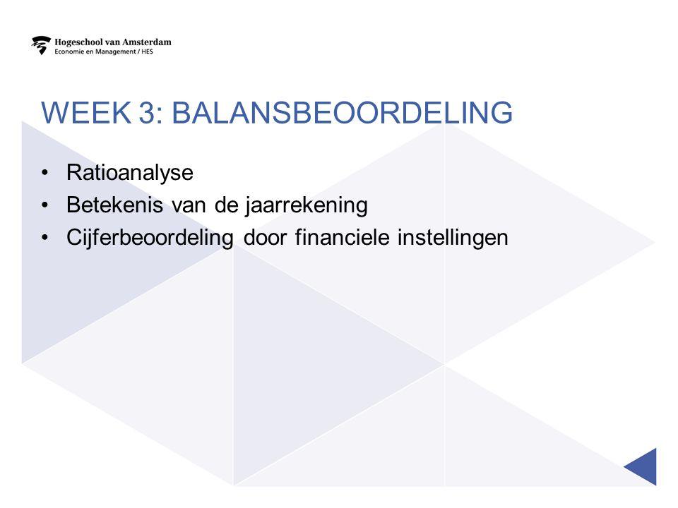 WEEK 3: BALANSBEOORDELING Ratioanalyse Betekenis van de jaarrekening Cijferbeoordeling door financiele instellingen